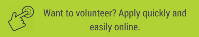 Want to volunteer? Apply quickly and easily online.